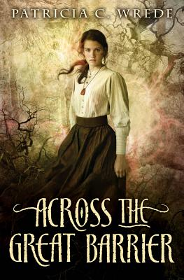 Across the Great Barrier By Wrede, Patricia C.