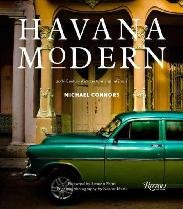 Havana Modern By Connors, Michael/ Porro, Ricardo (FRW)/ Marti, Nestor (PHT)